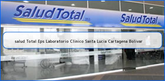 <b>salud Total Eps Laboratorio Clinico Santa Lucia Cartagena Bolivar</b>