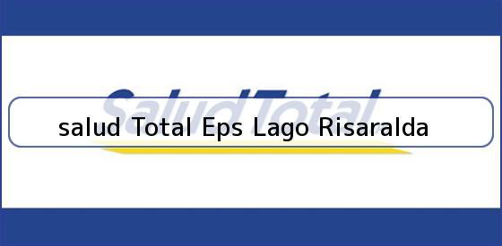 <b>salud Total Eps Lago Risaralda</b>