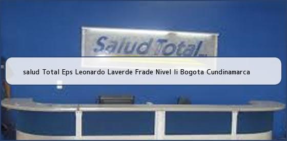 <b>salud Total Eps Leonardo Laverde Frade Nivel Ii Bogota Cundinamarca</b>