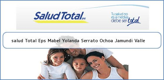 <b>salud Total Eps Mabel Yolanda Serrato Ochoa Jamundi Valle</b>