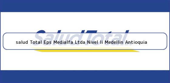 <b>salud Total Eps Medialfa Ltda Nivel Ii Medellin Antioquia</b>