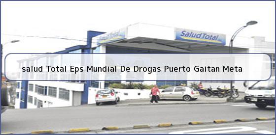 <b>salud Total Eps Mundial De Drogas Puerto Gaitan Meta</b>