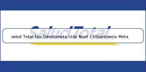<b>salud Total Eps Odontometa Ltda Nivel I Villavicencio Meta</b>