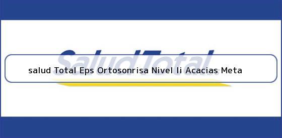 <b>salud Total Eps Ortosonrisa Nivel Ii Acacias Meta</b>