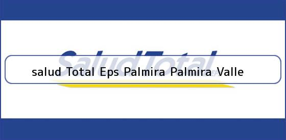 <b>salud Total Eps Palmira Palmira Valle</b>