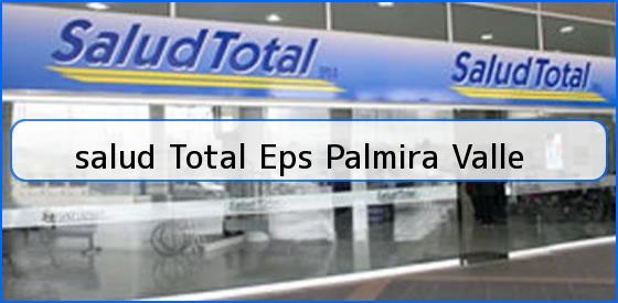 <b>salud Total Eps Palmira Valle</b>
