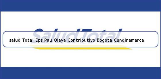 <b>salud Total Eps Pau Olaya Contributivo Bogota Cundinamarca</b>
