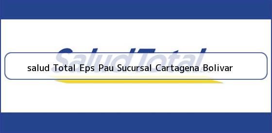 <b>salud Total Eps Pau Sucursal Cartagena Bolivar</b>