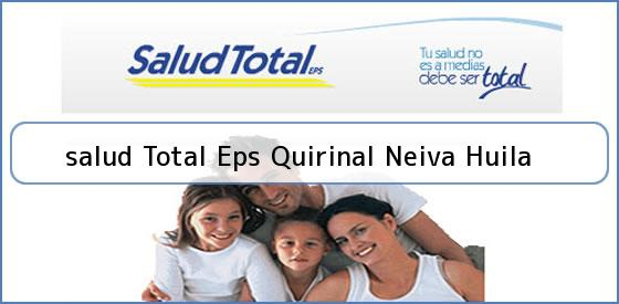 <b>salud Total Eps Quirinal Neiva Huila</b>