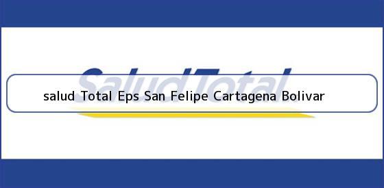 <b>salud Total Eps San Felipe Cartagena Bolivar</b>