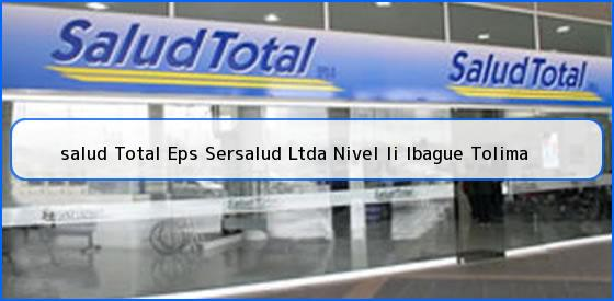 <b>salud Total Eps Sersalud Ltda Nivel Ii Ibague Tolima</b>