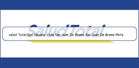 <b>salud Total Eps Sikuany Ltda San Juan De Arama San Juan De Arama Meta</b>