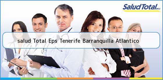 <b>salud Total Eps Tenerife Barranquilla Atlantico</b>