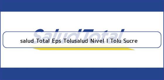 <b>salud Total Eps Tolusalud Nivel I Tolu Sucre</b>