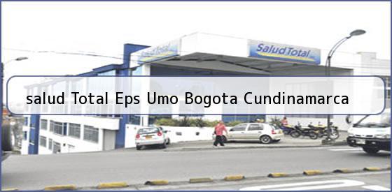 <b>salud Total Eps Umo Bogota Cundinamarca</b>