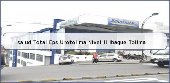 <b>salud Total Eps Urotolima Nivel Ii Ibague Tolima</b>