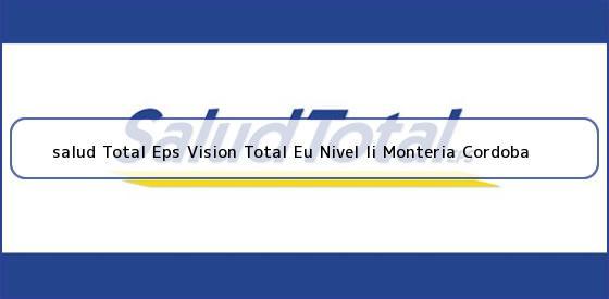 <b>salud Total Eps Vision Total Eu Nivel Ii Monteria Cordoba</b>