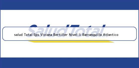 <b>salud Total Eps Viviana Bertiller Nivel Ii Barranquilla Atlantico</b>