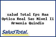 <i>salud Total Eps Aaa Optica Real Sas Nivel Ii Armenia Quindio</i>