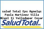<i>salud Total Eps Agnelys Paola Martinez Villa Nivel Ii Valledupar Cesar</i>