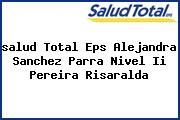 <i>salud Total Eps Alejandra Sanchez Parra Nivel Ii Pereira Risaralda</i>
