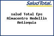 <i>salud Total Eps Almacentro Medellin Antioquia</i>