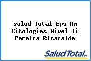 <i>salud Total Eps Am Citologias Nivel Ii Pereira Risaralda</i>