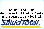 <i>salud Total Eps Ambulatorio Clinica Santa Ana Facatativa Nivel Ii Facatativa Cundinamarca</i>