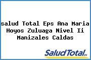 <i>salud Total Eps Ana Maria Hoyos Zuluaga Nivel Ii Manizales Caldas</i>