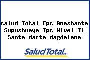 <i>salud Total Eps Anashanta Supushuaya Ips Nivel Ii Santa Marta Magdalena</i>