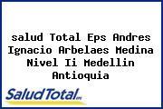 <i>salud Total Eps Andres Ignacio Arbelaes Medina Nivel Ii Medellin Antioquia</i>