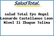 <i>salud Total Eps Angel Leonardo Castellanos Leon Nivel Ii Ibague Tolima</i>