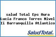 <i>salud Total Eps Aura Lucia Franco Torres Nivel Ii Barranquilla Atlantico</i>