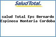 <i>salud Total Eps Bernardo Espinosa Monteria Cordoba</i>