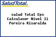 <i>salud Total Eps Calculaser Nivel Ii Pereira Risaralda</i>