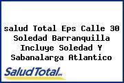 <i>salud Total Eps Calle 30 Soledad Barranquilla Incluye Soledad Y Sabanalarga Atlantico</i>
