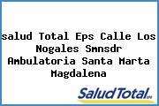 <i>salud Total Eps Calle Los Nogales Smnsdr Ambulatoria Santa Marta Magdalena</i>