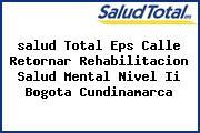 <i>salud Total Eps Calle Retornar Rehabilitacion Salud Mental Nivel Ii Bogota Cundinamarca</i>