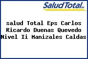 <i>salud Total Eps Carlos Ricardo Duenas Quevedo Nivel Ii Manizales Caldas</i>