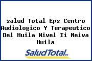 <i>salud Total Eps Centro Audiologico Y Terapeutico Del Huila Nivel Ii Neiva Huila</i>