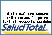 <i>salud Total Eps Centro Cardio Infantil Ips Eu Nivel Ii Monteria Cordoba</i>