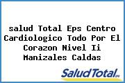 <i>salud Total Eps Centro Cardiologico Todo Por El Corazon Nivel Ii Manizales Caldas</i>