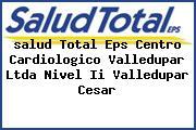 <i>salud Total Eps Centro Cardiologico Valledupar Ltda Nivel Ii Valledupar Cesar</i>