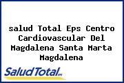 <i>salud Total Eps Centro Cardiovascular Del Magdalena Santa Marta Magdalena</i>