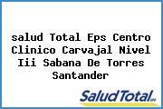 <i>salud Total Eps Centro Clinico Carvajal Nivel Iii Sabana De Torres Santander</i>