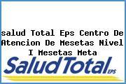 <i>salud Total Eps Centro De Atencion De Mesetas Nivel I Mesetas Meta</i>