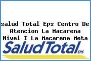 <i>salud Total Eps Centro De Atencion La Macarena Nivel I La Macarena Meta</i>