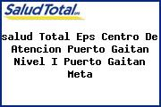 <i>salud Total Eps Centro De Atencion Puerto Gaitan Nivel I Puerto Gaitan Meta</i>