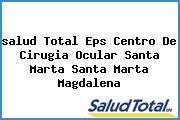 <i>salud Total Eps Centro De Cirugia Ocular Santa Marta Santa Marta Magdalena</i>