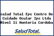 <i>salud Total Eps Centro De Cuidado Ocular Ips Ltda Nivel Ii Monteria Cordoba</i>